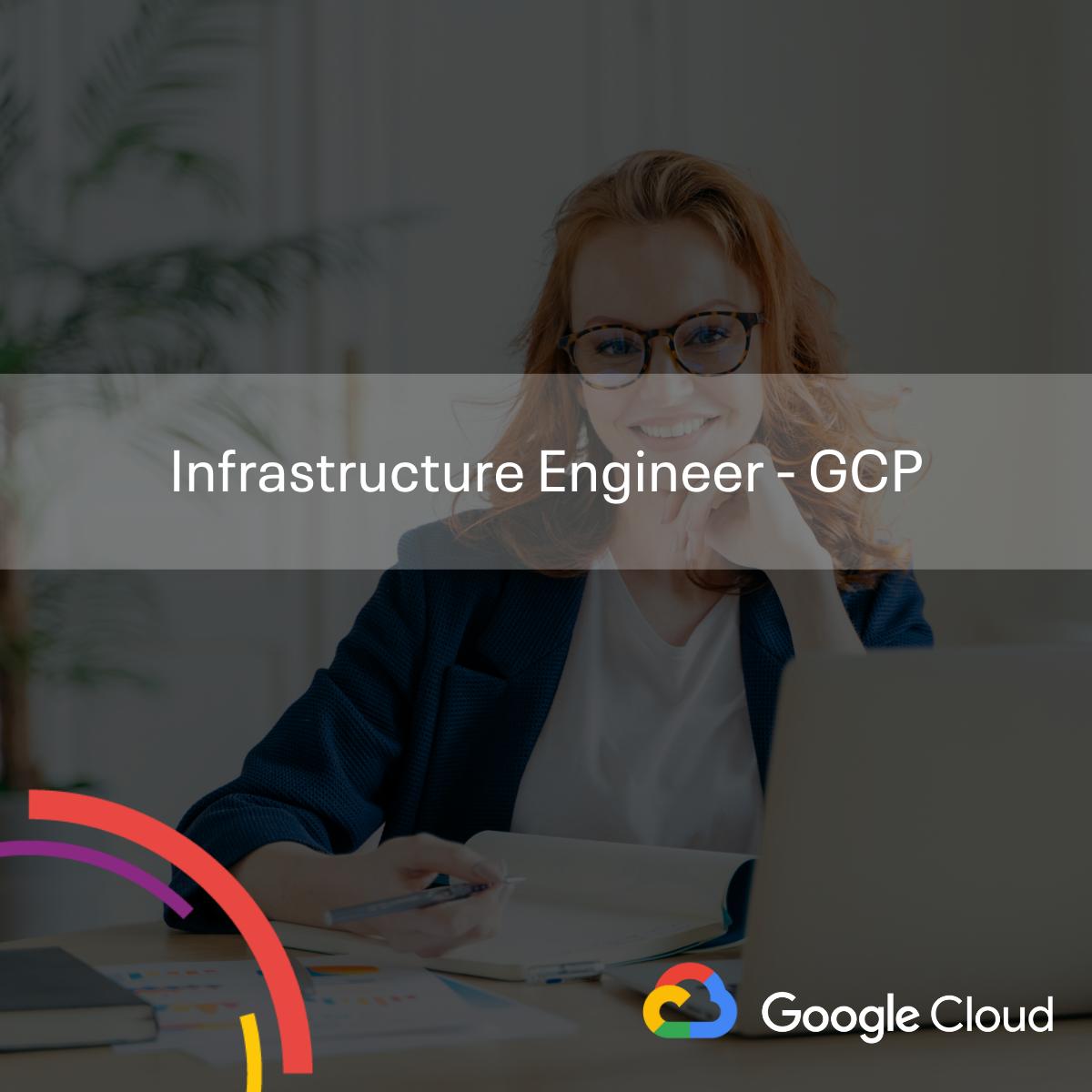 Infrastructure Engineer - GCP